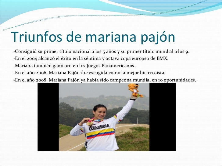 Triunfos de mariana pajón-Consiguió su primer título nacional a los 5 años y su primer título mundial a los 9.-En el 2004 ...