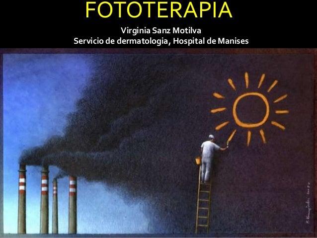 FOTOTERAPIA Virginia Sanz Motilva Servicio de dermatologia, Hospital de Manises