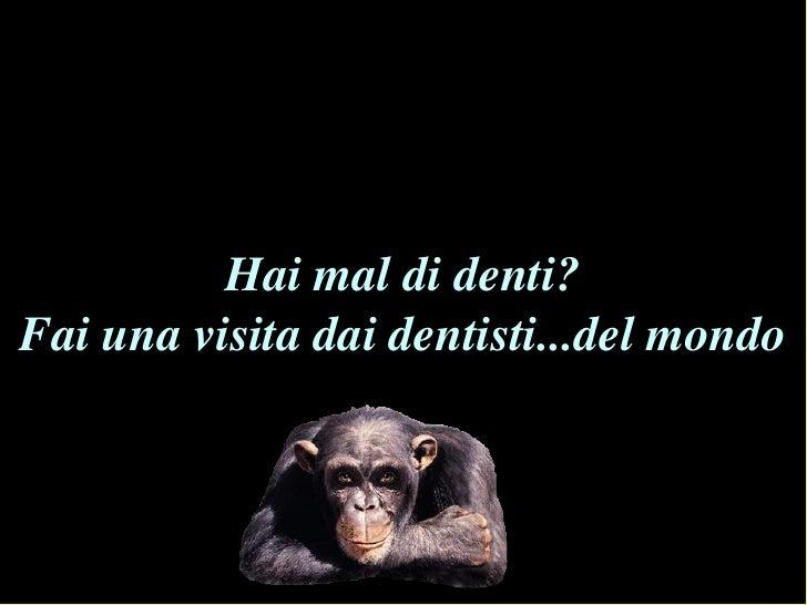 Hai mal di denti?<br />Fai una visita dai dentisti...del mondo<br />