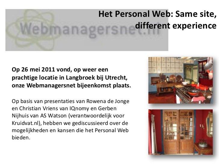 Het Personal Web: Same site, different experience<br />Op 26 mei 2011 vond, op weer een prachtige locatie in Langbroek bij...