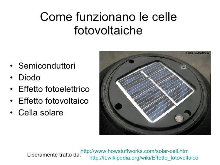 Come funzionano le celle fotovoltaiche <ul><li>Semiconduttori </li></ul><ul><li>Diodo </li></ul><ul><li>Effetto fotoelettr...