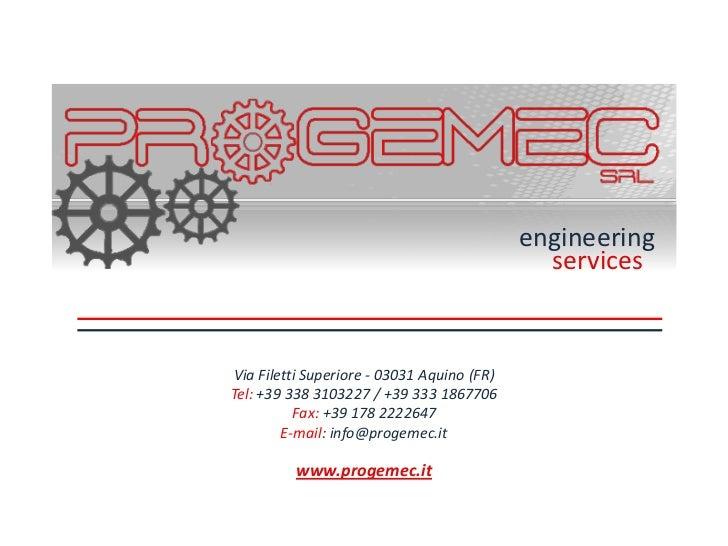 engineering                                              servicesVia Filetti Superiore - 03031 Aquino (FR)Tel: +39 338 310...