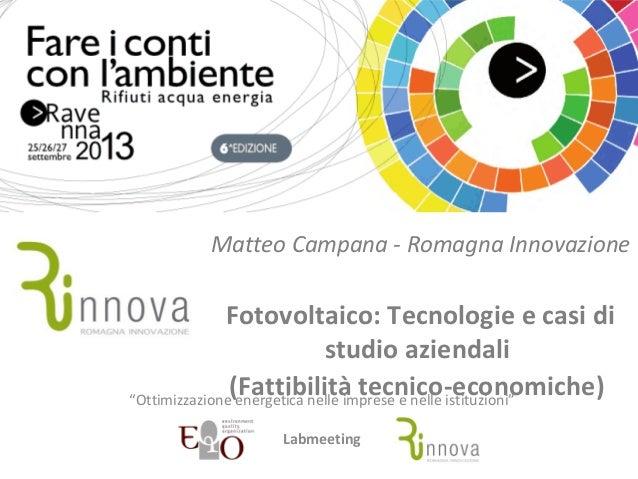 Matteo Campana - Romagna Innovazione Fotovoltaico: Tecnologie e casi di studio aziendali (Fattibilità tecnico-economiche)...
