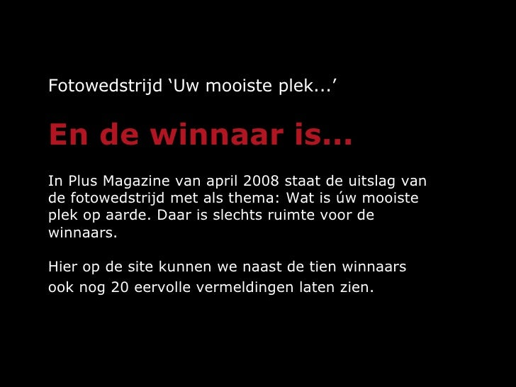 Fotowedstrijd 'Uw mooiste plek...' En de winnaar is... In Plus Magazine van april 2008 staat de uitslag van de fotowedstri...