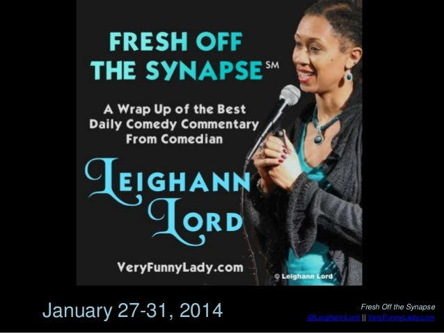 January 27-31, 2014  Fresh Off the Synapse @LeighannLord || VeryFunnyLady.com