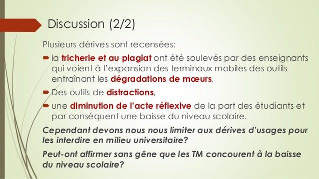 Discussion (2/2) Plusieurs dérives sont recensées: la tricherie et au plagiat ont été soulevés par des enseignants qui vo...