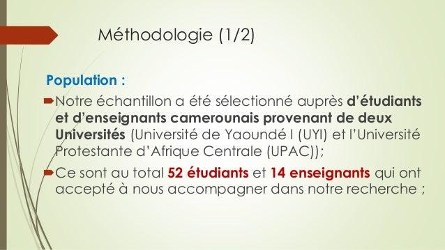 Méthodologie (1/2) Population : Notre échantillon a été sélectionné auprès d'étudiants et d'enseignants camerounais prove...