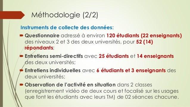 Méthodologie (2/2) Instruments de collecte des données: Questionnaire adressé à environ 120 étudiants (22 enseignants) de...