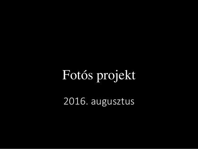 Fotós projekt 2016. augusztus