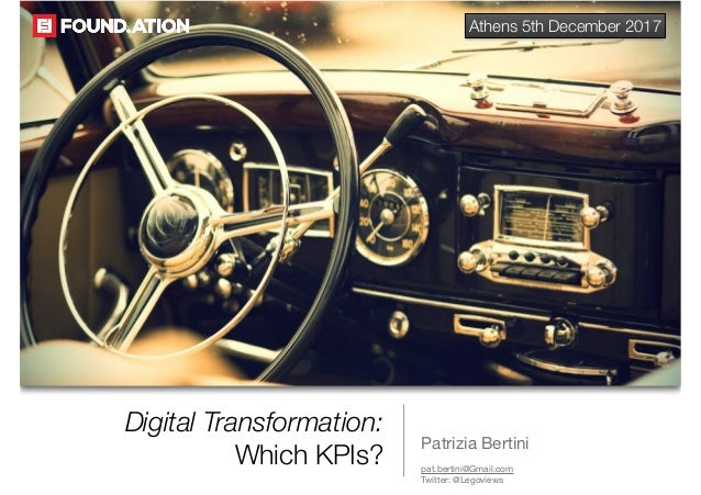 Digital Transformation: Which KPIs? Patrizia Bertini pat.bertini@Gmail.com   Twitter: @Legoviews Athens 5th December 2017