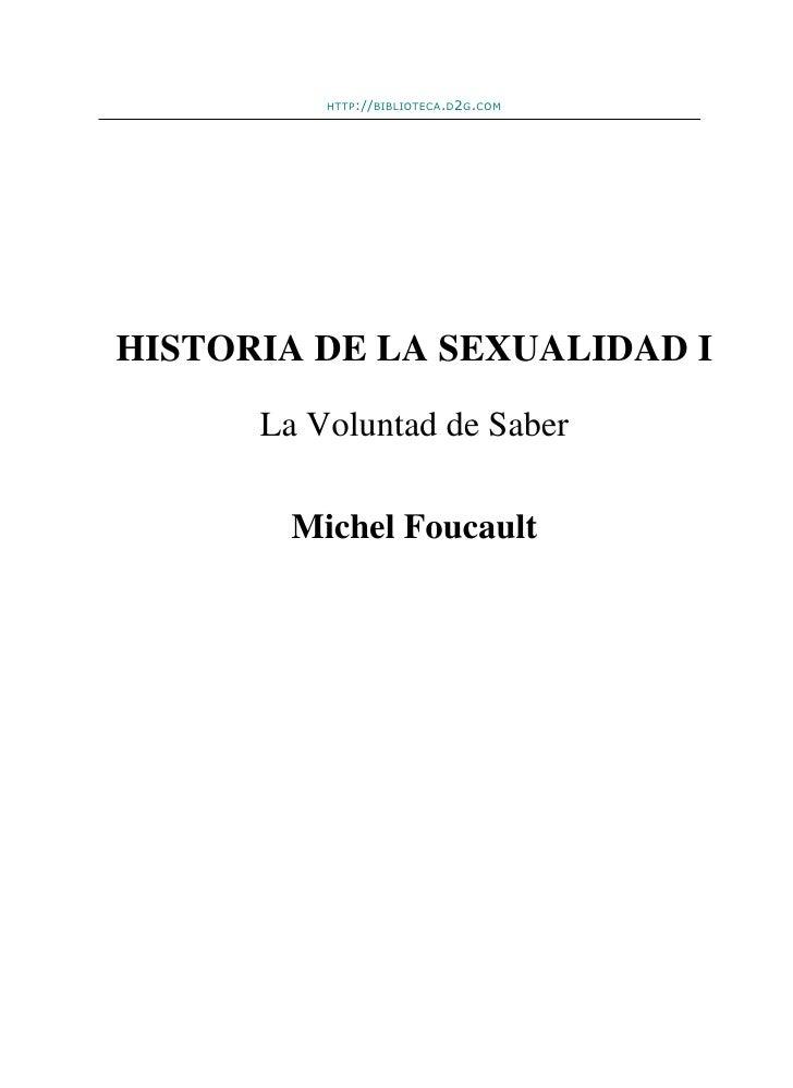 HTTP://BIBLIOTECA.D2G.COMHISTORIA DE LA SEXUALIDAD I      La Voluntad de Saber        Michel Foucault