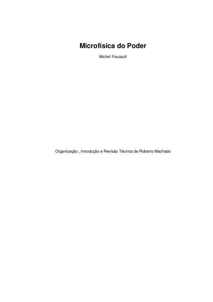 Microfísica do Poder                        Michel Foucault     Organização , introdução e Revisão Técnica de Roberto Mach...