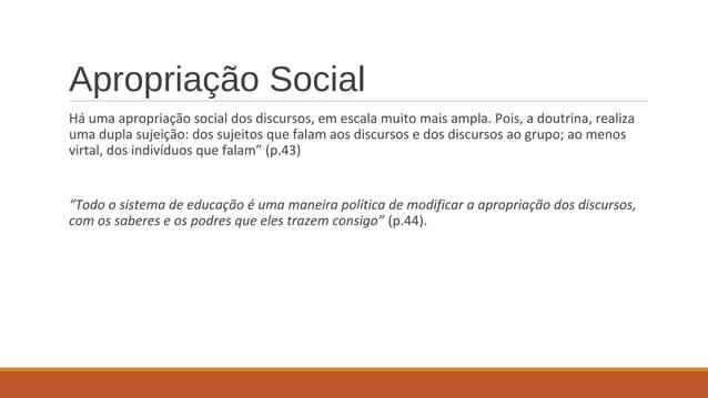 Apropriação Social Há uma apropriação social dos discursos, em escala muito mais ampla. Pois, a doutrina, realiza uma dupl...