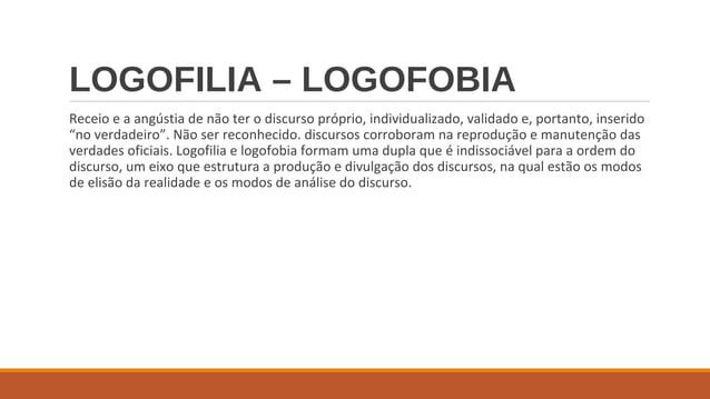 """LOGOFILIA – LOGOFOBIA Receio e a angústia de não ter o discurso próprio, individualizado, validado e, portanto, inserido """"..."""