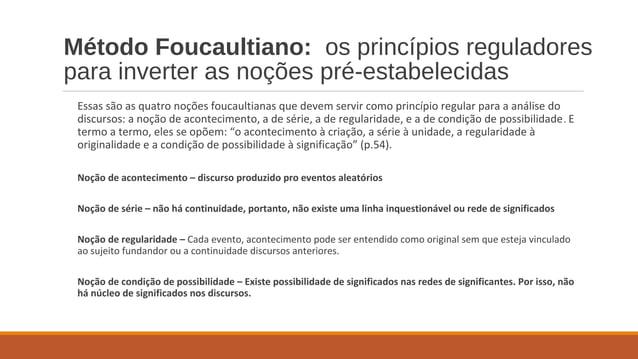 Método Foucaultiano: os princípios reguladores para inverter as noções pré-estabelecidas Essas são as quatro noções foucau...