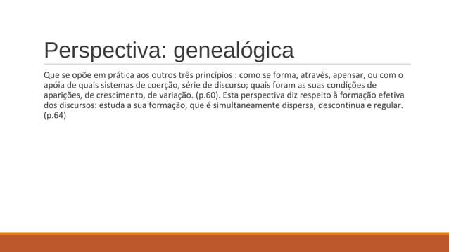 Perspectiva: genealógica Que se opõe em prática aos outros três princípios : como se forma, através, apensar, ou com o apó...