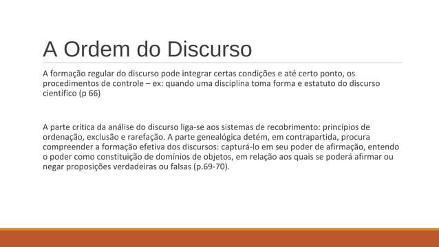 A Ordem do Discurso A formação regular do discurso pode integrar certas condições e até certo ponto, os procedimentos de c...