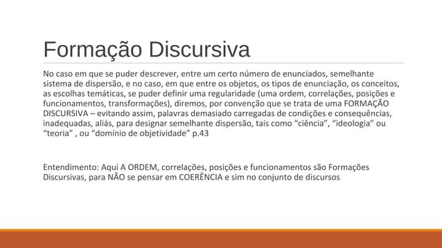 Formação Discursiva No caso em que se puder descrever, entre um certo número de enunciados, semelhante sistema de dispersã...