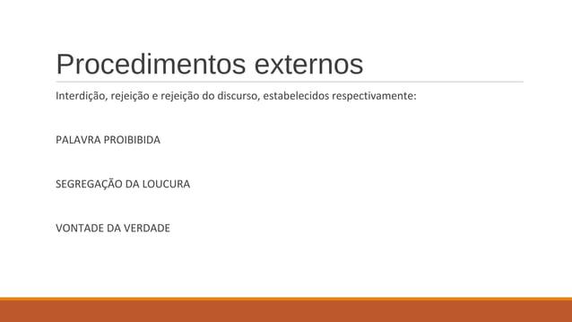 Procedimentos externos Interdição, rejeição e rejeição do discurso, estabelecidos respectivamente: PALAVRA PROIBIBIDA SEGR...