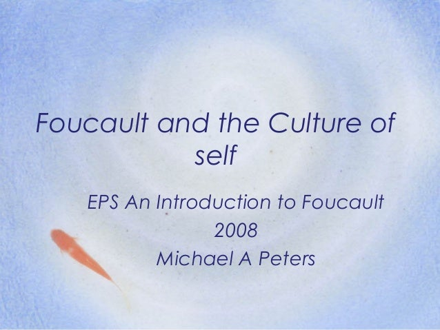 Foucault and the Culture of self EPS An Introduction to Foucault 2008 Michael A Peters