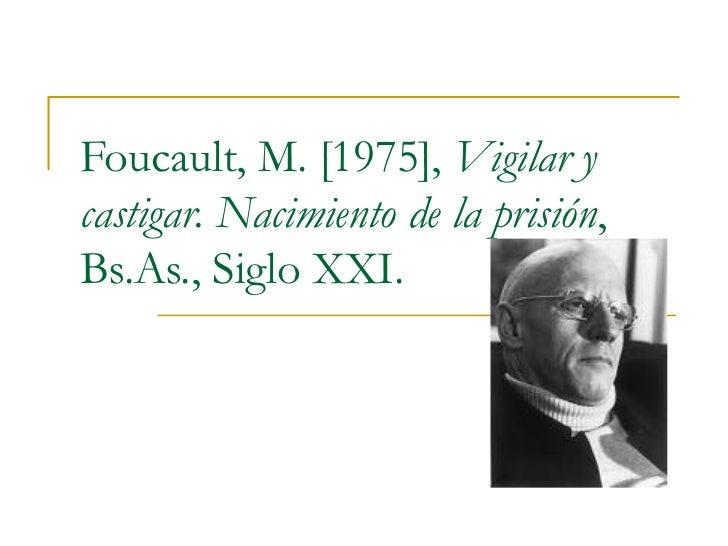 Foucault, M. [1975],  Vigilar y castigar. Nacimiento de la prisión , Bs.As., Siglo XXI.