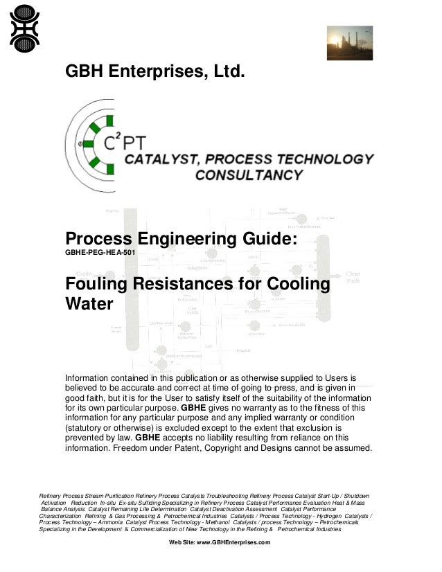 GBH Enterprises, Ltd.  Process Engineering Guide: GBHE-PEG-HEA-501  Fouling Resistances for Cooling Water  Information con...
