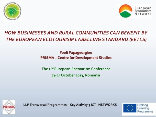 HOW BUSINESSES AND RURAL COMMUNITIES CAN BENEFIT BY THE EUROPEAN ECOTOURISM LABELLING STANDARD (EETLS) Fouli Papageorgiou ...