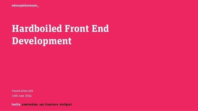 berlin amsterdam san francisco stuttgart edenspiekermann_ Hardboiled Front End Development Found.ation talk 10th June 2014