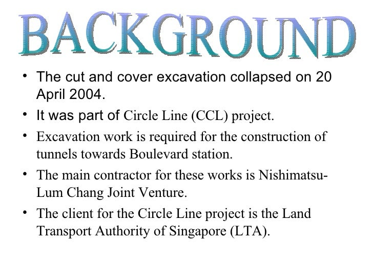 <ul><li>The cut and cover excavation collapsed on 20 April 2004. </li></ul><ul><li>It was part of  Circle Line (CCL) proje...