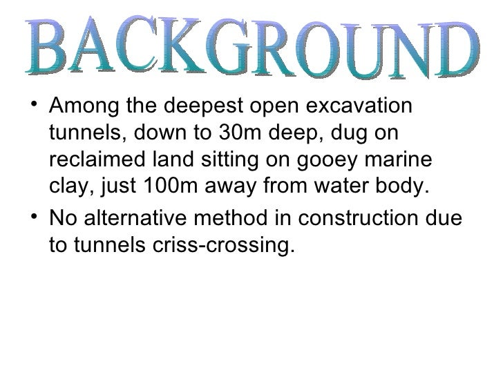 <ul><li>Among the deepest open excavation tunnels, down to 30m deep, dug on reclaimed land sitting on gooey marine clay, j...
