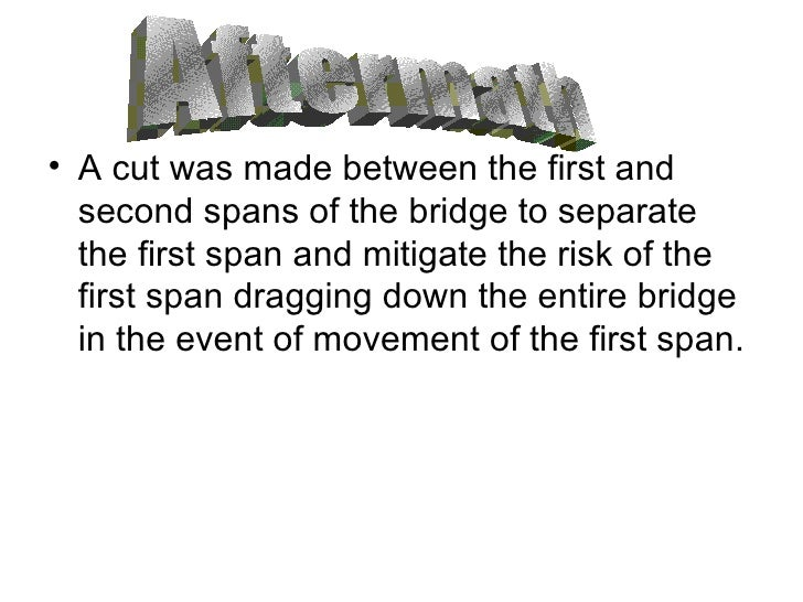 <ul><li>A cut was made between the first and second spans of the bridge to separate the first span and mitigate the risk o...
