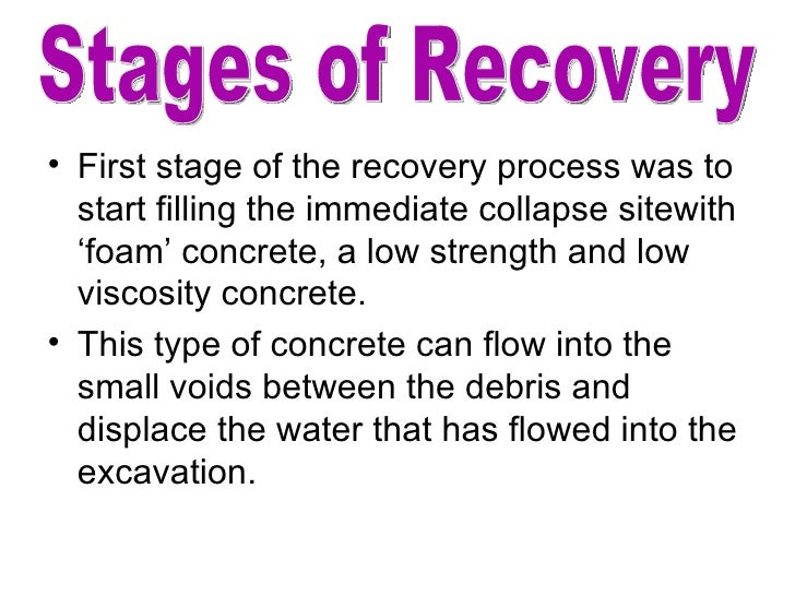 <ul><li>First stage of the recovery process was to start filling the immediate collapse sitewith 'foam' concrete, a low st...
