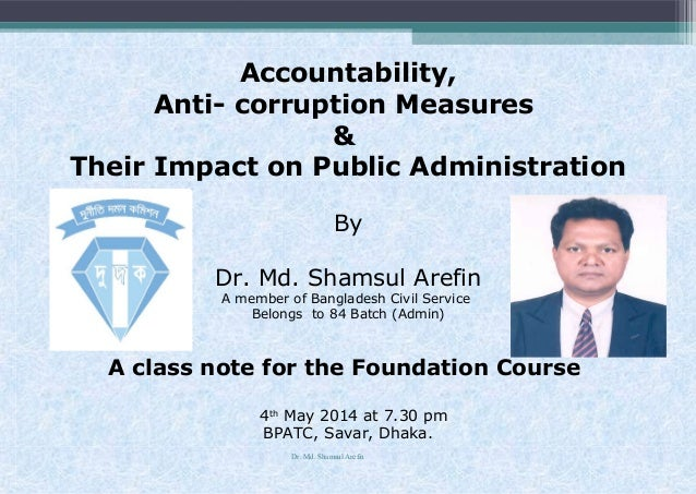 Accountability, Anti- corruption Measures & Their Impact on Public Administration By Dr. Md. Shamsul Arefin A member of Ba...