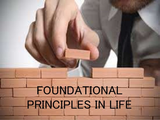 FOUNDATIONAL PRINCIPLES IN LIFE