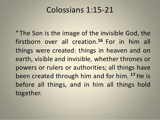 """Colossians 1:15-21 """" The Son is the image of the invisible God, the firstborn over all creation.16 For in him all things w..."""
