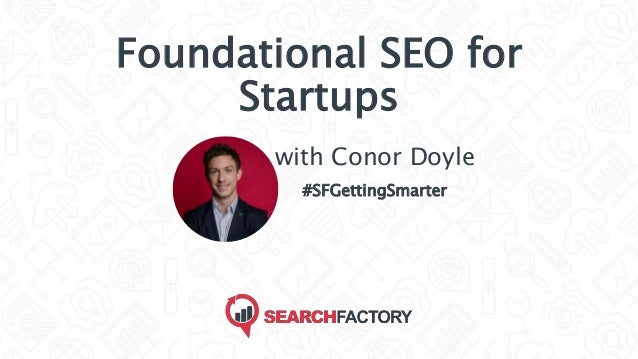 Foundational SEO for Startups with Conor Doyle #SFGettingSmarter