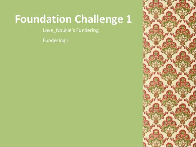 Foundation Challenge 1 Love_Noukie's Fundering Fundering 1