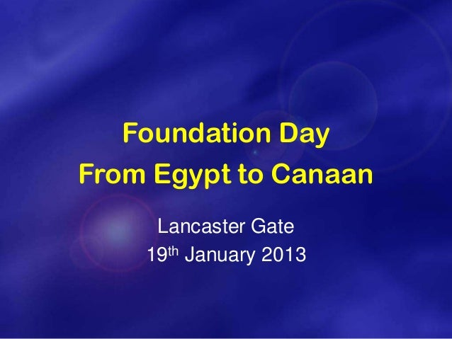 Foundation DayFrom Egypt to Canaan     Lancaster Gate    19th January 2013