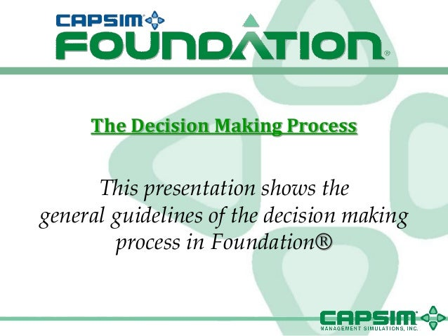 The Decision Making Process      This presentation shows thegeneral guidelines of the decision making        process in Fo...