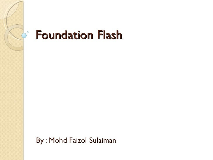 Foundation Flash By : Mohd Faizol Sulaiman