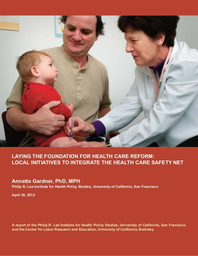 LAYING THE FOUNDATION FOR HEALTH CARE REFORM:LOCAL INITIATIVES TO INTEGRATE THE HEALTH CARE SAFETY NETAnnette Gardner, PhD...
