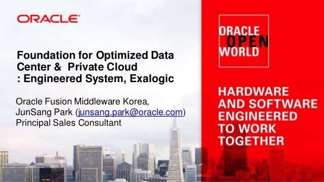 Foundation for Optimized Data Center & Private Cloud : Engineered System, Exalogic Oracle Fusion Middleware Korea, JunSang...