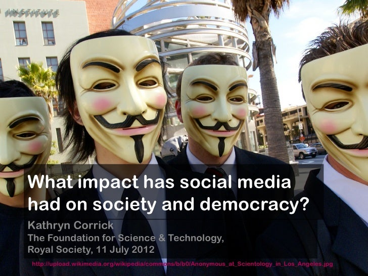 What impact has social media had on society and democracy? Kathryn Corrick The Foundation for Science & Technology, Royal ...