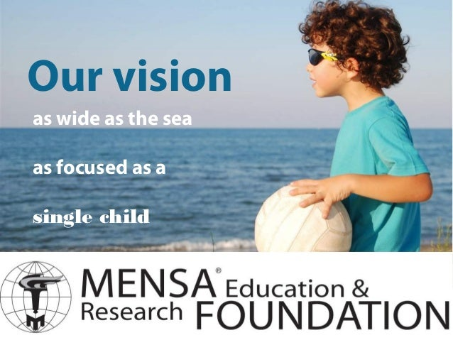 Our visionas wide as the seaas focused as asingle child