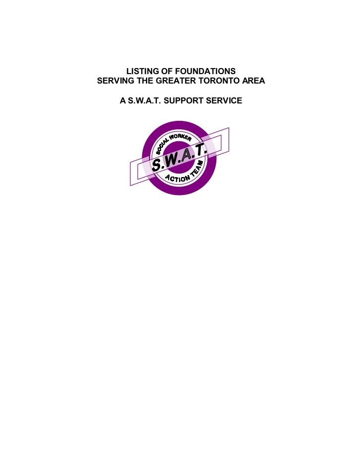LISTING OF FOUNDATIONSSERVING THE GREATER TORONTO AREA    A S.W.A.T. SUPPORT SERVICE