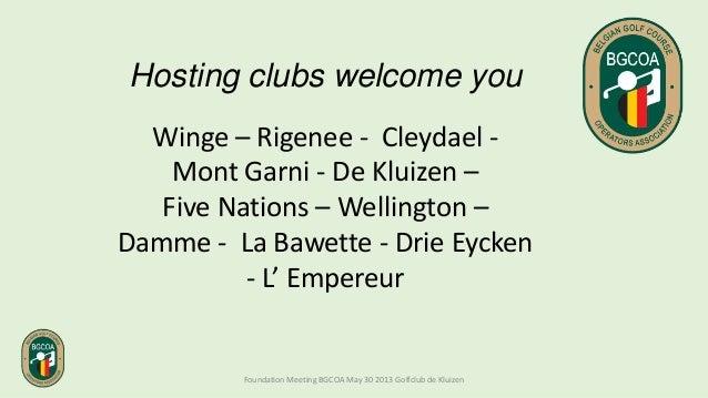 Hosting clubs welcome youWinge – Rigenee - Cleydael -Mont Garni - De Kluizen –Five Nations – Wellington –Damme - La Bawett...