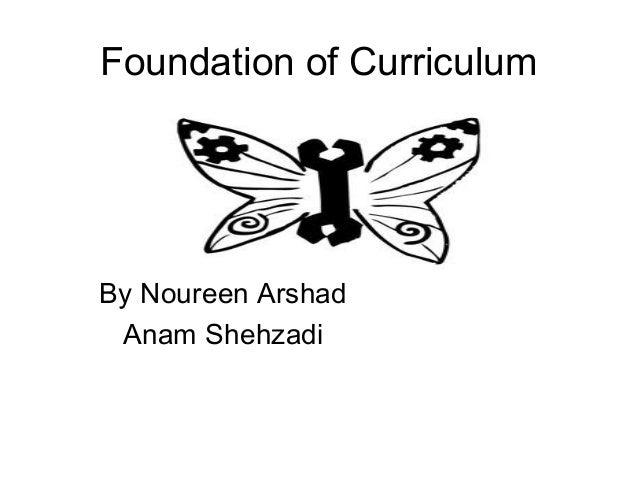 Foundation of CurriculumBy Noureen Arshad Anam Shehzadi