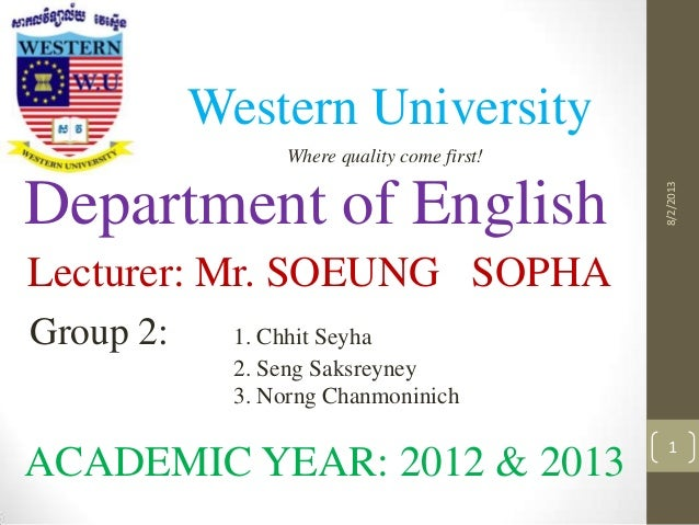8/2/2013 1 សសសសសសសសសសសសសសសសសសសស Western University Where quality come first! Department of English Lecturer: Mr. SOEUNG SO...