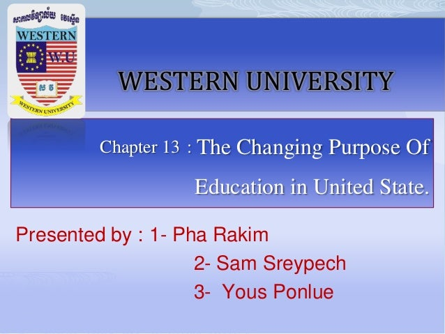 សសសសសសសសសសសសសសសសសសសស WESTERN UNIVERSITY Chapter 13 : The Changing Purpose Of Education in United State. Presented by : 1- ...