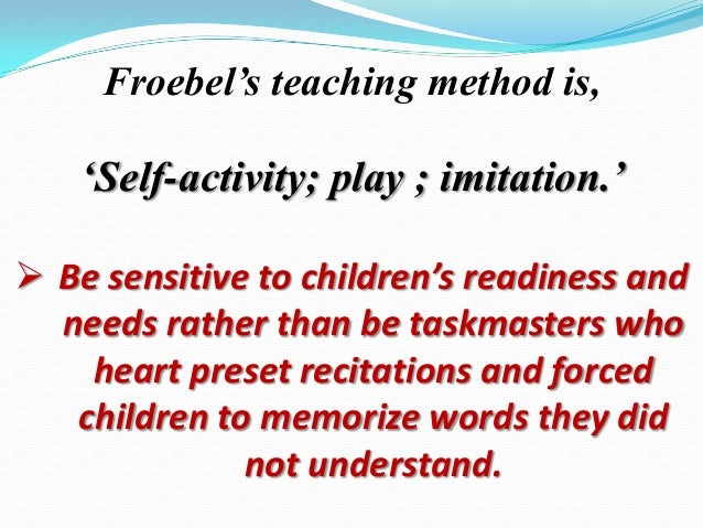 friedrich froebel principles and practices Transcript of the pioneers and theorists who influenced the early years fo  friedrich froebel  the key points of froebel's approach: froebel's key principles.